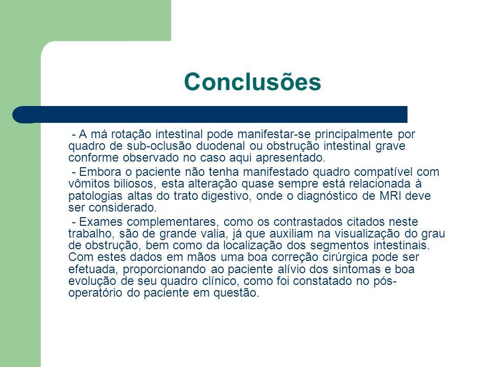 Conclusões - A má rotação intestinal pode manifestar-se principalmente por quadro de sub-oclusão duodenal ou obstrução intestinal grave conforme obser