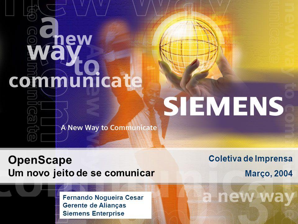 OpenScape Um novo jeito de se comunicar Coletiva de Imprensa Março, 2004 Fernando Nogueira Cesar Gerente de Alianças Siemens Enterprise