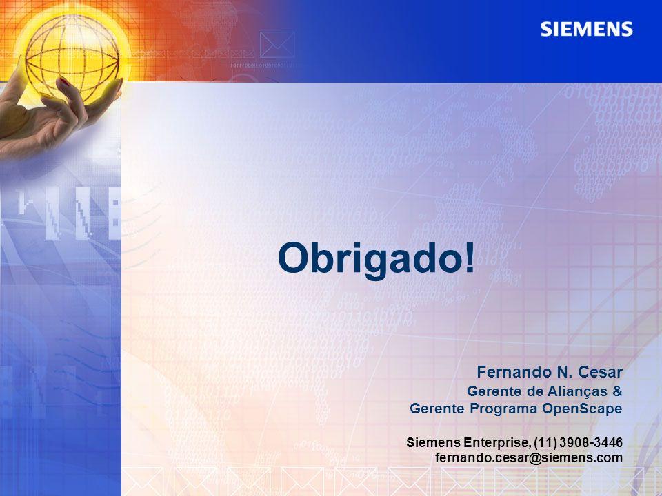 Obrigado! Fernando N. Cesar Gerente de Alianças & Gerente Programa OpenScape Siemens Enterprise, (11) 3908-3446 fernando.cesar@siemens.com