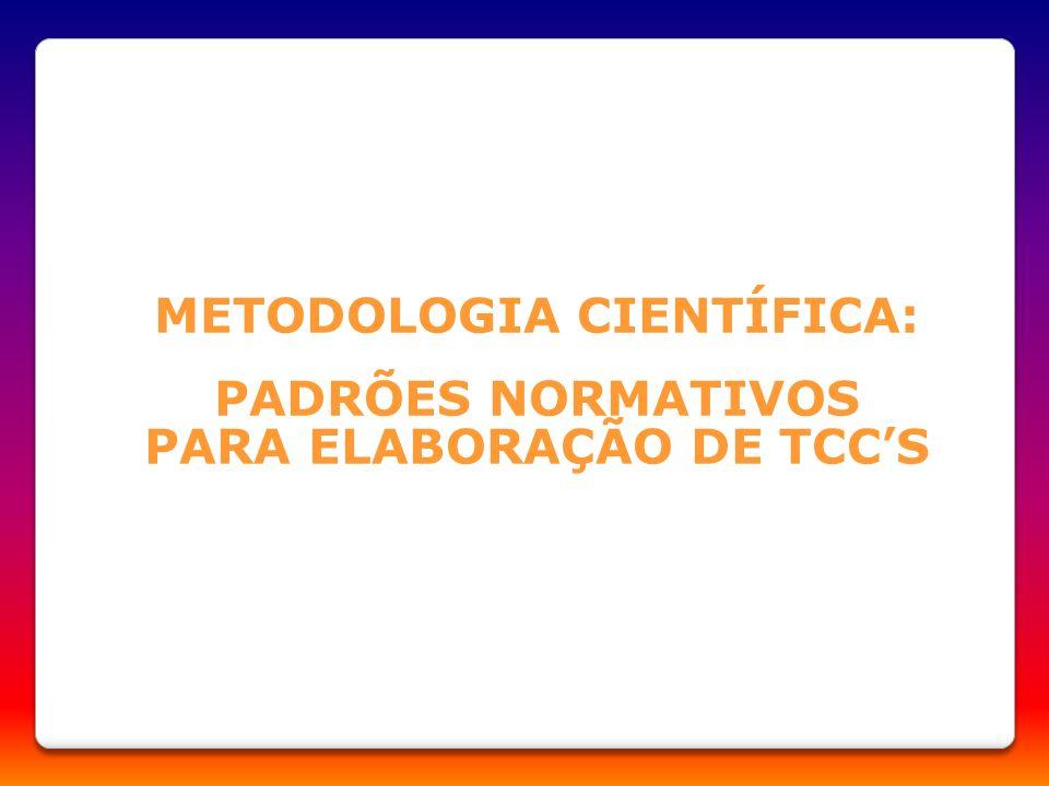 METODOLOGIA CIENTÍFICA: PADRÕES NORMATIVOS PARA ELABORAÇÃO DE TCCS