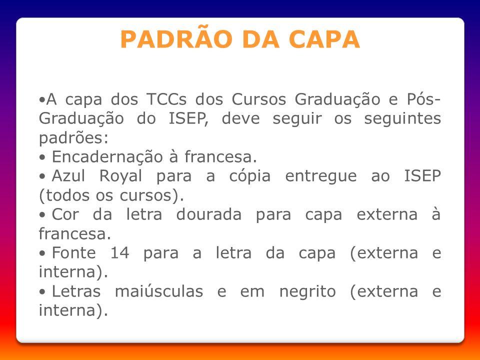 A capa dos TCCs dos Cursos Graduação e Pós- Graduação do ISEP, deve seguir os seguintes padrões: Encadernação à francesa. Azul Royal para a cópia entr