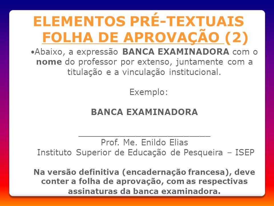 Abaixo, a expressão BANCA EXAMINADORA com o nome do professor por extenso, juntamente com a titulação e a vinculação institucional. Exemplo: BANCA EXA