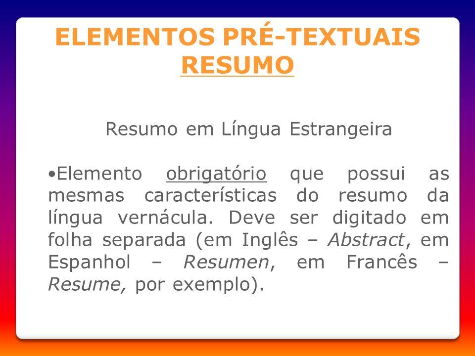 Resumo em Língua Estrangeira Elemento obrigatório que possui as mesmas características do resumo da língua vernácula. Deve ser digitado em folha separ