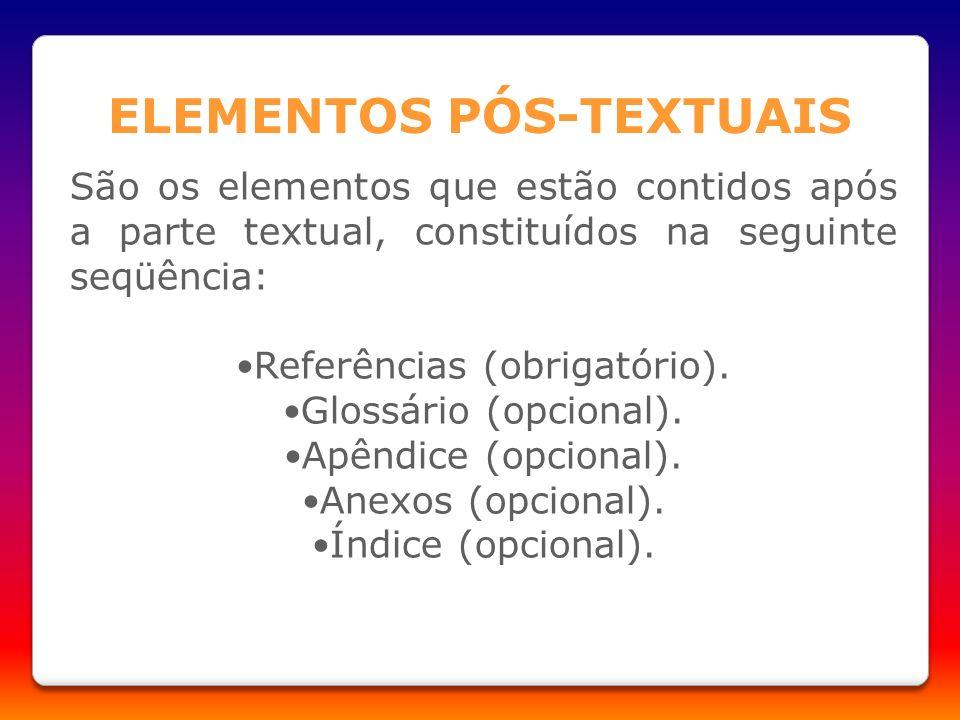 São os elementos que estão contidos após a parte textual, constituídos na seguinte seqüência: Referências (obrigatório). Glossário (opcional). Apêndic
