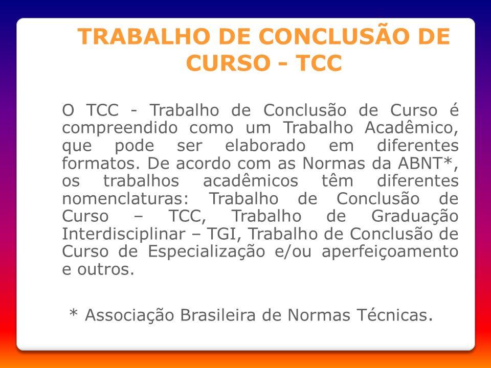 TRABALHO DE CONCLUSÃO DE CURSO - TCC O TCC - Trabalho de Conclusão de Curso é compreendido como um Trabalho Acadêmico, que pode ser elaborado em difer