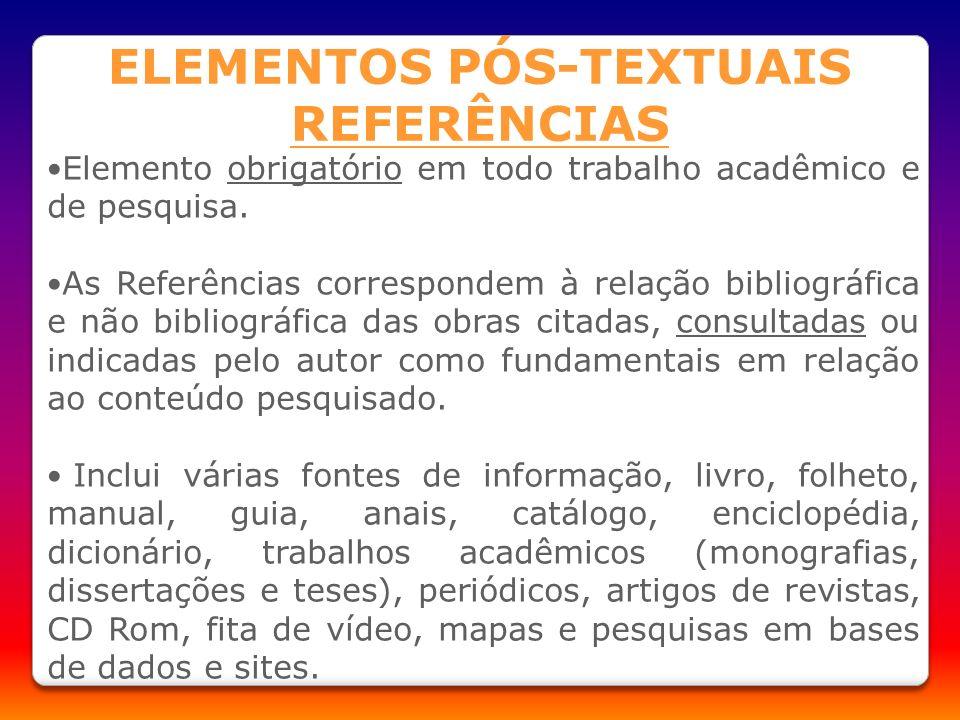 Elemento obrigatório em todo trabalho acadêmico e de pesquisa. As Referências correspondem à relação bibliográfica e não bibliográfica das obras citad