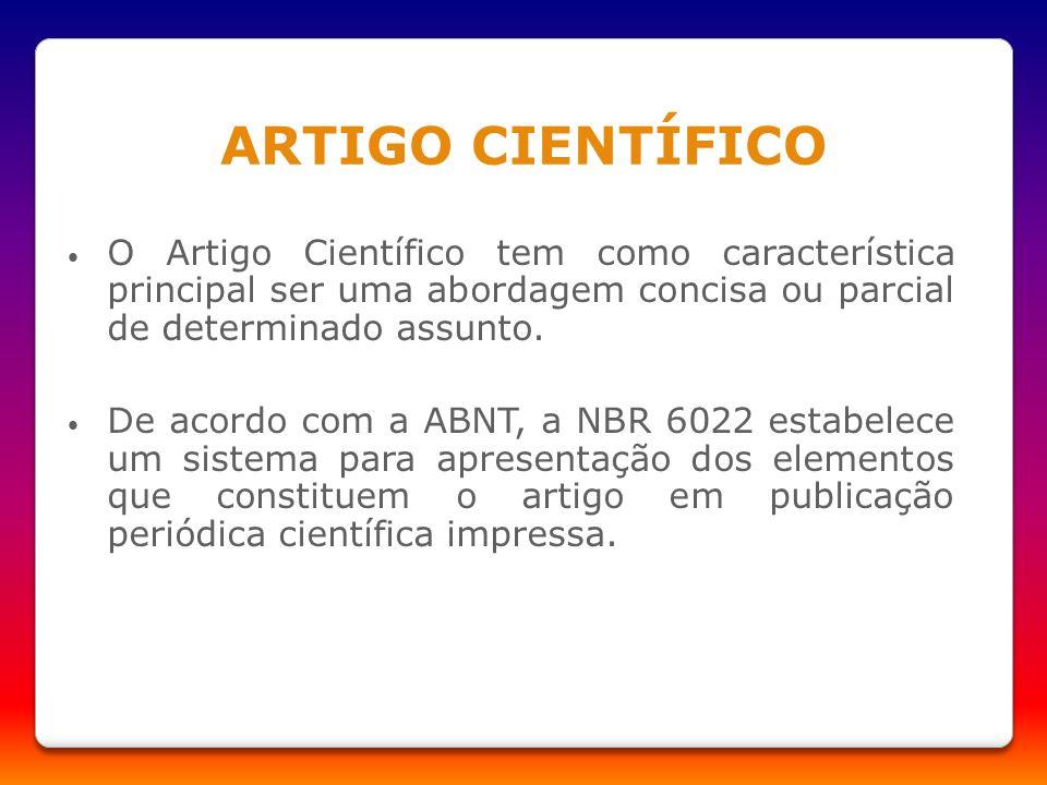 O Artigo Científico tem como característica principal ser uma abordagem concisa ou parcial de determinado assunto. De acordo com a ABNT, a NBR 6022 es