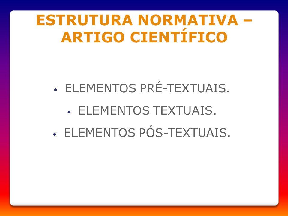 ESTRUTURA NORMATIVA – ARTIGO CIENTÍFICO ELEMENTOS PRÉ-TEXTUAIS. ELEMENTOS TEXTUAIS. ELEMENTOS PÓS-TEXTUAIS.
