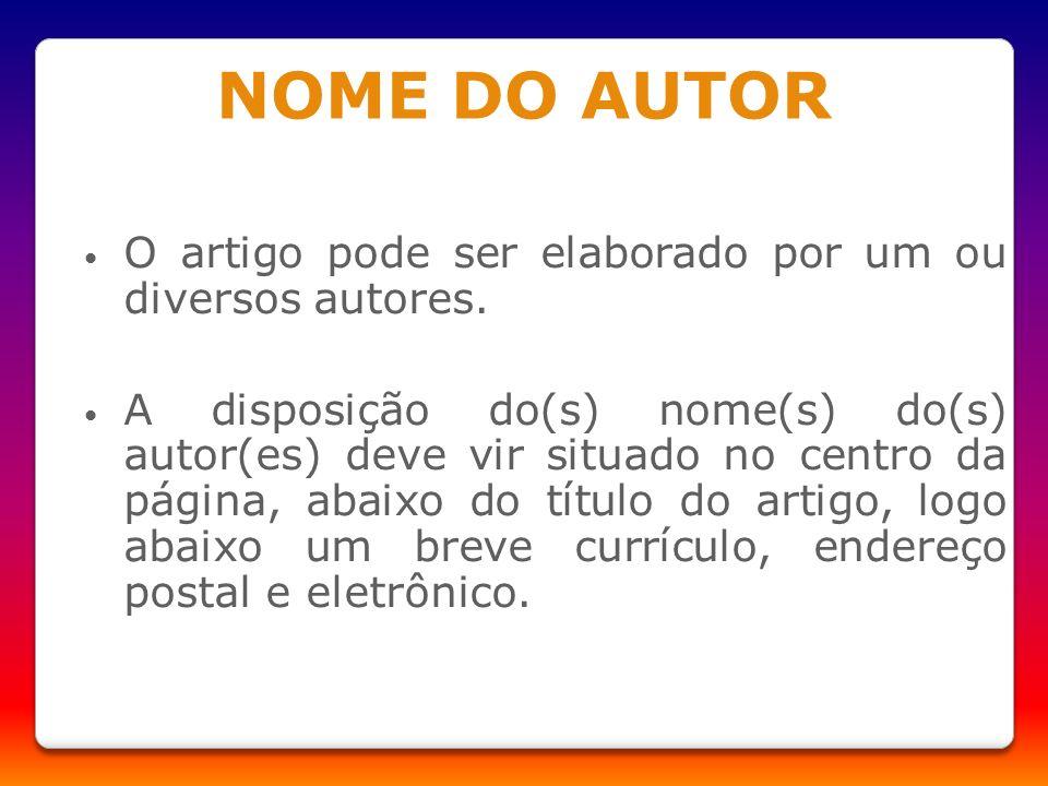 NOME DO AUTOR O artigo pode ser elaborado por um ou diversos autores. A disposição do(s) nome(s) do(s) autor(es) deve vir situado no centro da página,