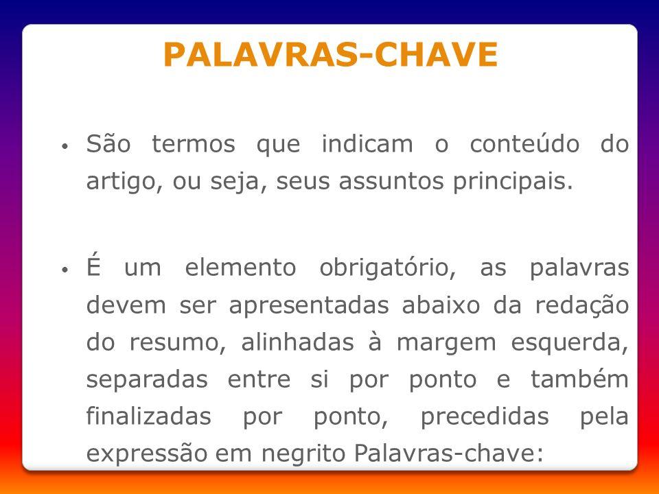 PALAVRAS-CHAVE São termos que indicam o conteúdo do artigo, ou seja, seus assuntos principais. É um elemento obrigatório, as palavras devem ser aprese