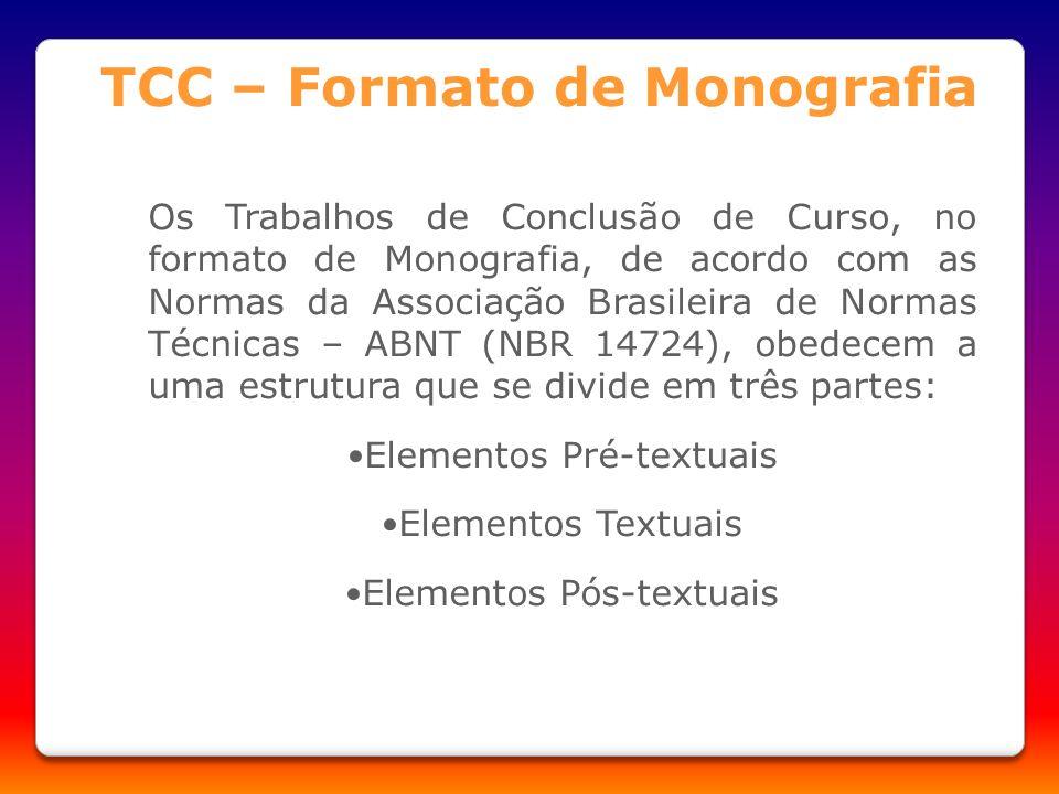 TCC – Formato de Monografia Os Trabalhos de Conclusão de Curso, no formato de Monografia, de acordo com as Normas da Associação Brasileira de Normas T