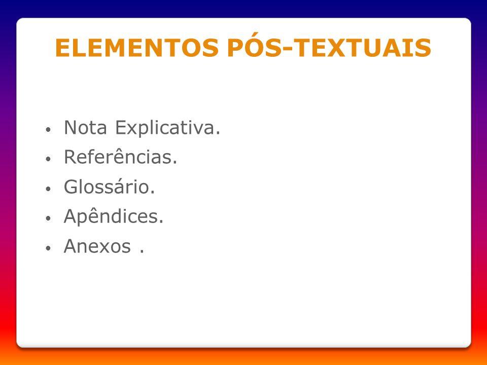 ELEMENTOS PÓS-TEXTUAIS Nota Explicativa. Referências. Glossário. Apêndices. Anexos.