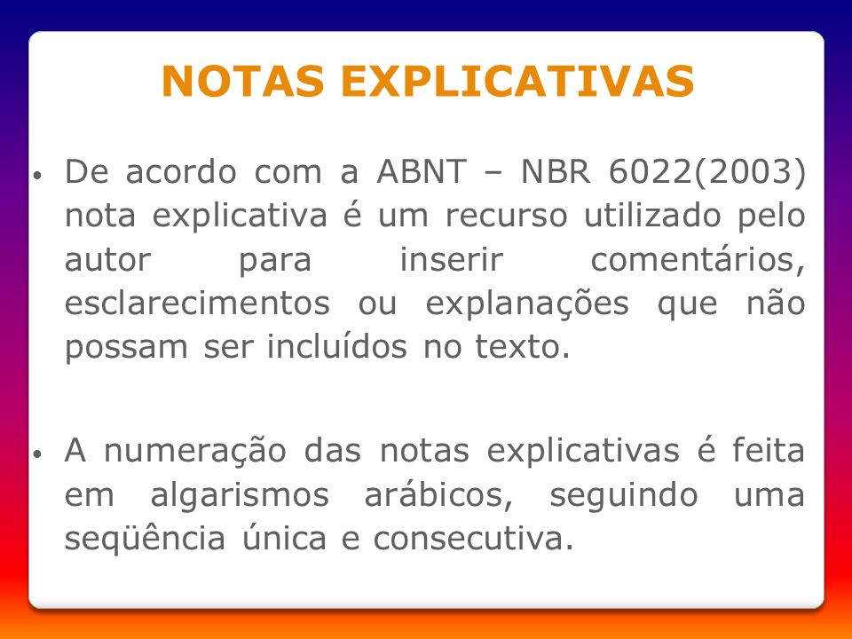 NOTAS EXPLICATIVAS De acordo com a ABNT – NBR 6022(2003) nota explicativa é um recurso utilizado pelo autor para inserir comentários, esclarecimentos