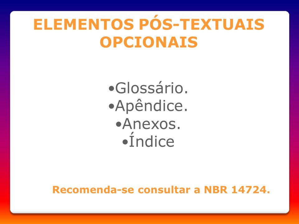 Glossário. Apêndice. Anexos. Índice ELEMENTOS PÓS-TEXTUAIS OPCIONAIS Recomenda-se consultar a NBR 14724.