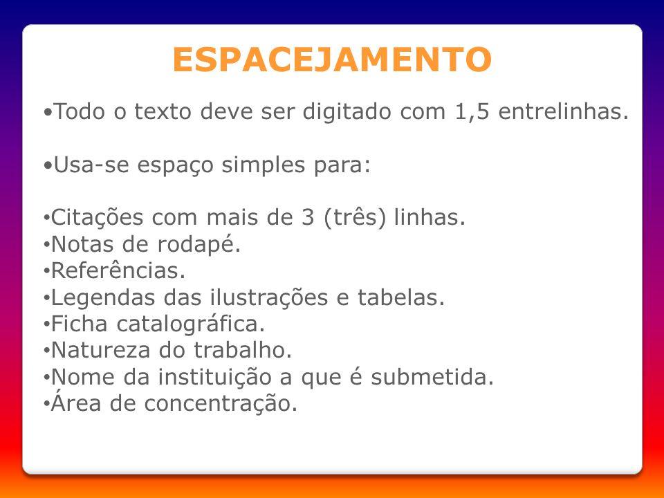 Todo o texto deve ser digitado com 1,5 entrelinhas. Usa-se espaço simples para: Citações com mais de 3 (três) linhas. Notas de rodapé. Referências. Le