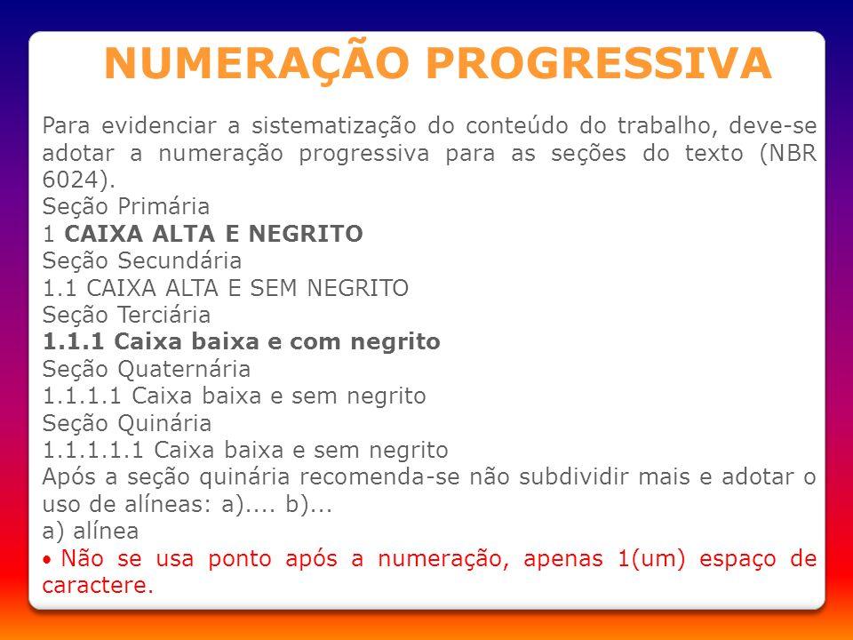 Para evidenciar a sistematização do conteúdo do trabalho, deve-se adotar a numeração progressiva para as seções do texto (NBR 6024). Seção Primária 1