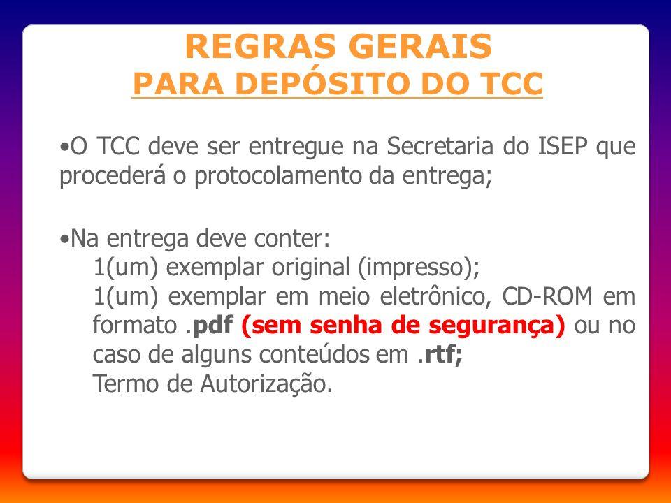 REGRAS GERAIS PARA DEPÓSITO DO TCC O TCC deve ser entregue na Secretaria do ISEP que procederá o protocolamento da entrega; Na entrega deve conter: 1(