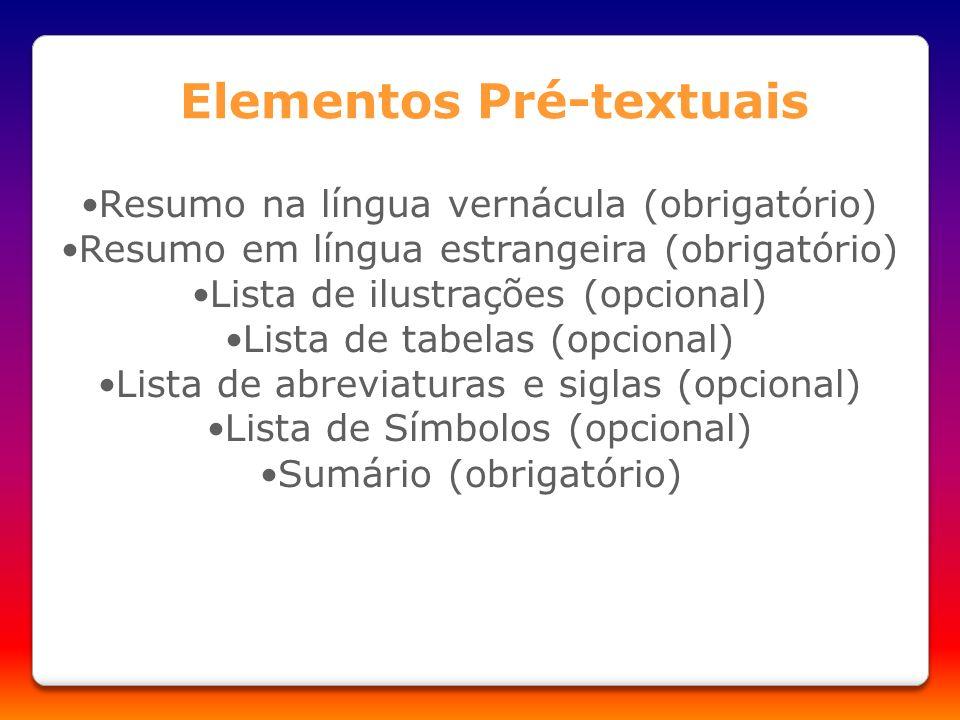 Resumo na língua vernácula (obrigatório) Resumo em língua estrangeira (obrigatório) Lista de ilustrações (opcional) Lista de tabelas (opcional) Lista