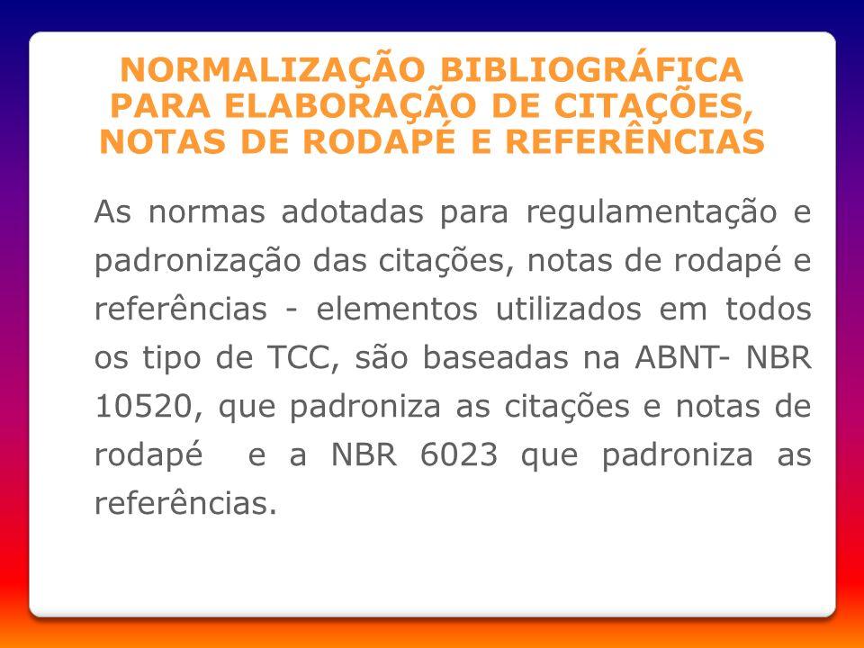 NORMALIZAÇÃO BIBLIOGRÁFICA PARA ELABORAÇÃO DE CITAÇÕES, NOTAS DE RODAPÉ E REFERÊNCIAS As normas adotadas para regulamentação e padronização das citaçõ