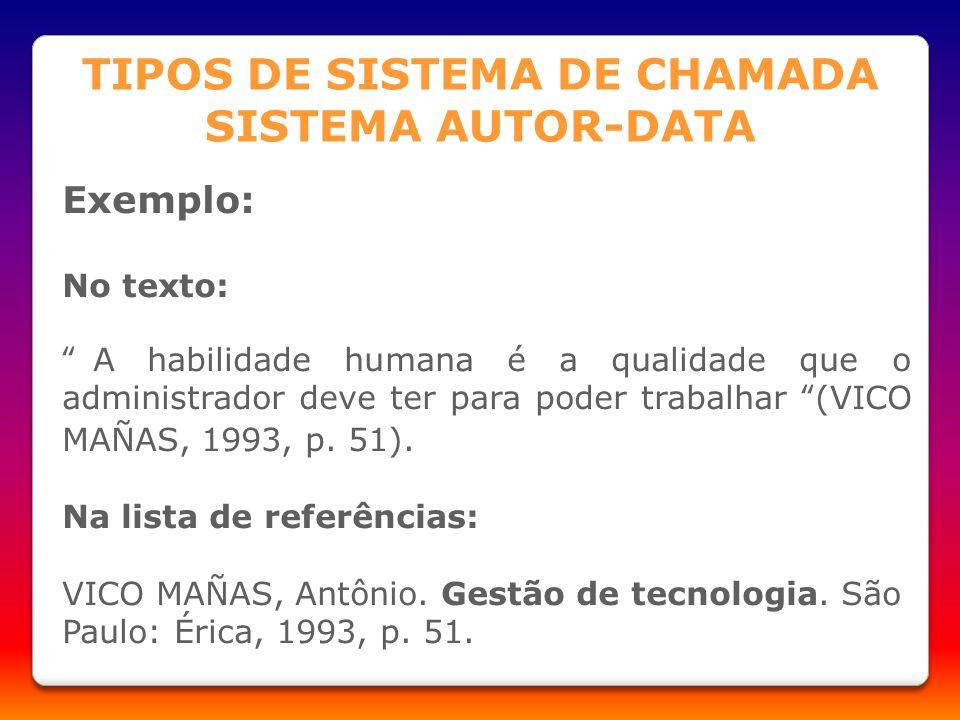 TIPOS DE SISTEMA DE CHAMADA SISTEMA AUTOR-DATA Exemplo: No texto: A habilidade humana é a qualidade que o administrador deve ter para poder trabalhar