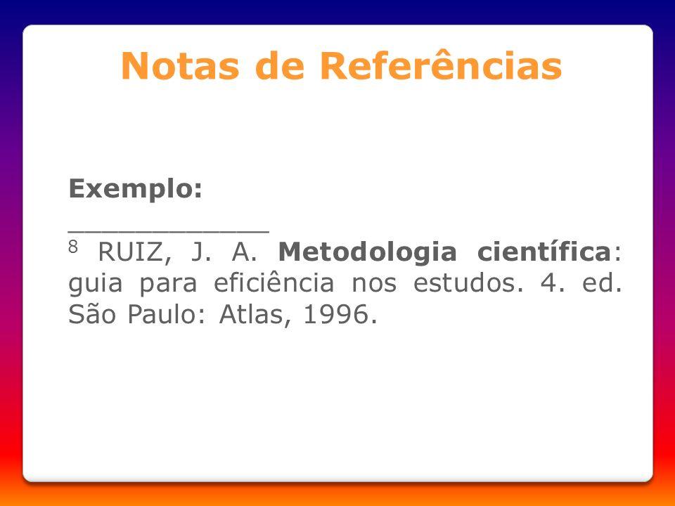 Notas de Referências Exemplo: ____________ 8 RUIZ, J. A. Metodologia científica: guia para eficiência nos estudos. 4. ed. São Paulo: Atlas, 1996.