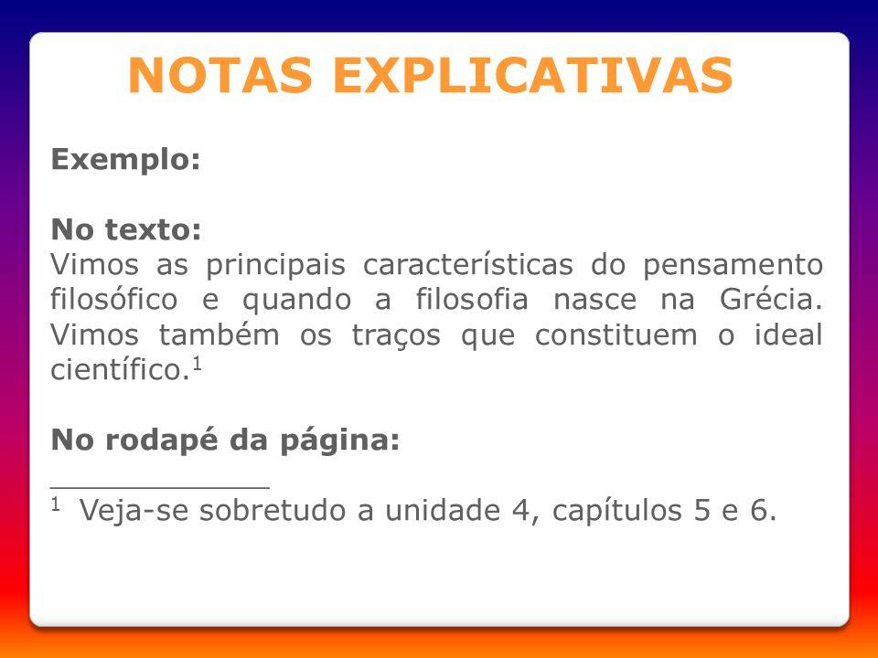 NOTAS EXPLICATIVAS Exemplo: No texto: Vimos as principais características do pensamento filosófico e quando a filosofia nasce na Grécia. Vimos também