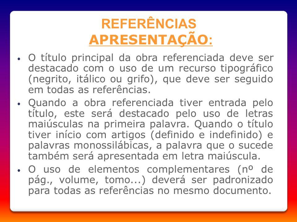 REFERÊNCIAS APRESENTAÇÃO : O título principal da obra referenciada deve ser destacado com o uso de um recurso tipográfico (negrito, itálico ou grifo),