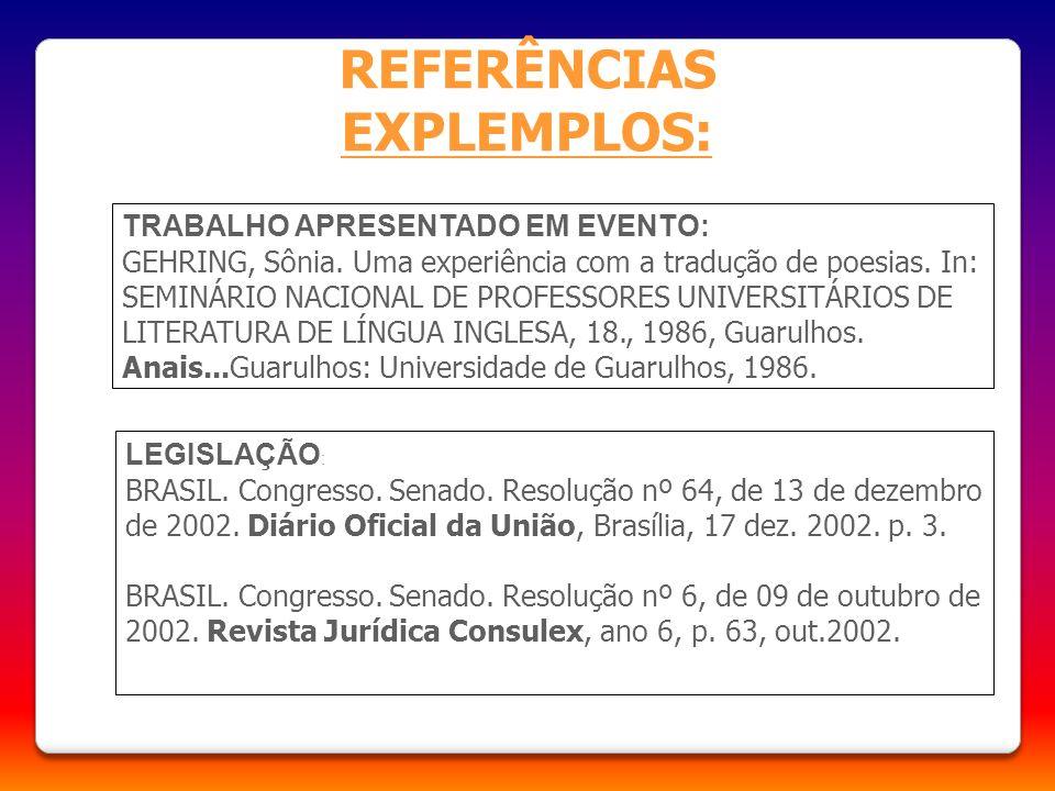 REFERÊNCIAS EXPLEMPLOS: TRABALHO APRESENTADO EM EVENTO: GEHRING, Sônia. Uma experiência com a tradução de poesias. In: SEMINÁRIO NACIONAL DE PROFESSOR