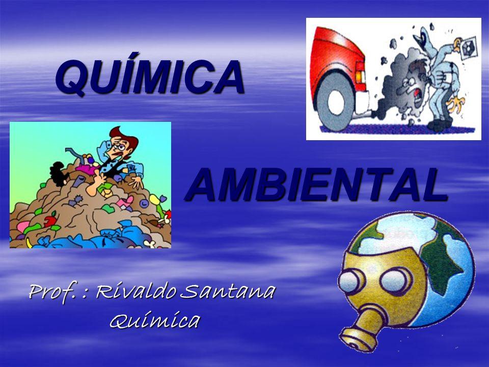 QUÍMICA AMBIENTAL QUÍMICA AMBIENTAL Prof. : Rivaldo Santana Química Química