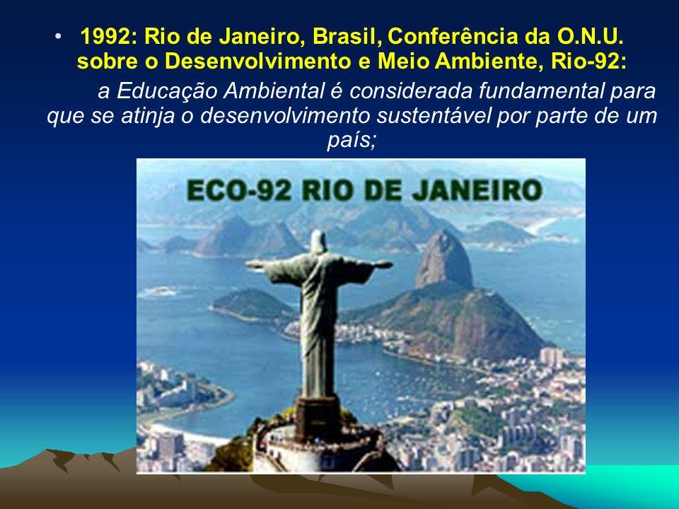 1992: Rio de Janeiro, Brasil, Conferência da O.N.U. sobre o Desenvolvimento e Meio Ambiente, Rio-92: a Educação Ambiental é considerada fundamental pa