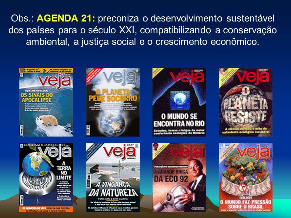 Obs.: AGENDA 21: preconiza o desenvolvimento sustentável dos países para o século XXI, compatibilizando a conservação ambiental, a justiça social e o