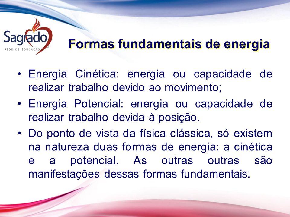 Energia Cinética: energia ou capacidade de realizar trabalho devido ao movimento; Energia Potencial: energia ou capacidade de realizar trabalho devida à posição.