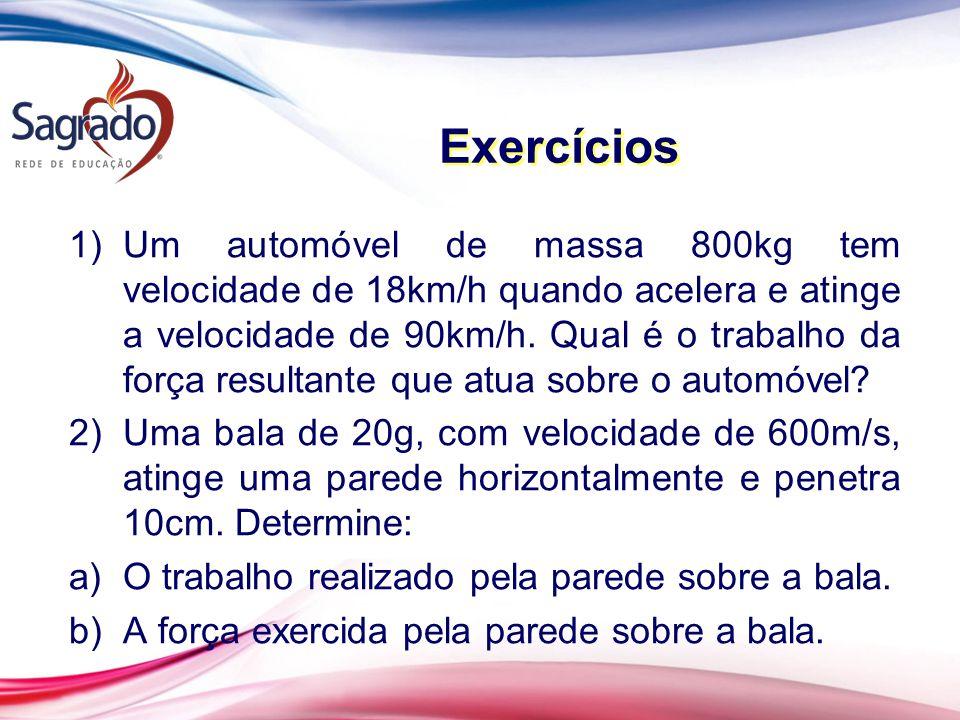 1)Um automóvel de massa 800kg tem velocidade de 18km/h quando acelera e atinge a velocidade de 90km/h.
