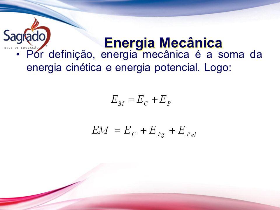 Por definição, energia mecânica é a soma da energia cinética e energia potencial.