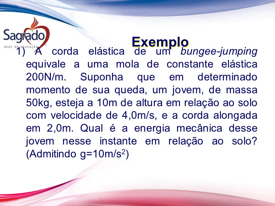1) A corda elástica de um bungee-jumping equivale a uma mola de constante elástica 200N/m.