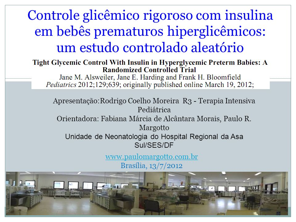 Controle glicêmico rigoroso com insulina em bebês prematuros hiperglicêmicos: um estudo controlado aleatório Apresentação:Rodrigo Coelho Moreira R3 -