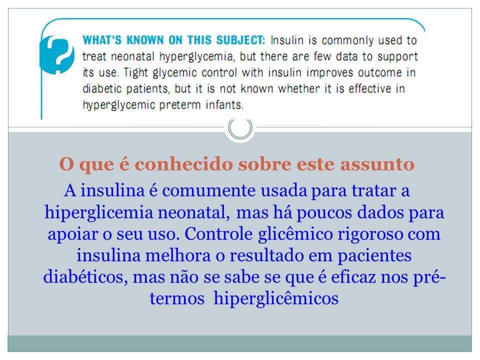O que é conhecido sobre este assunto A insulina é comumente usada para tratar a hiperglicemia neonatal, mas há poucos dados para apoiar o seu uso. Con