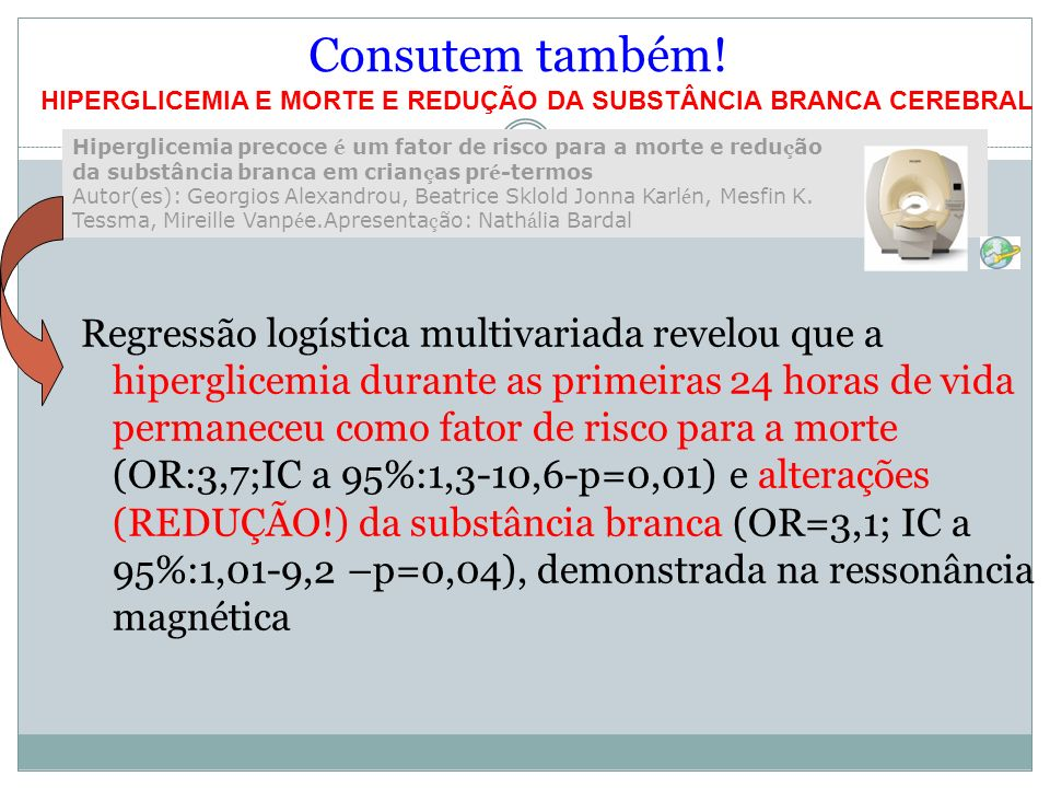 Consutem também! Regressão logística multivariada revelou que a hiperglicemia durante as primeiras 24 horas de vida permaneceu como fator de risco par