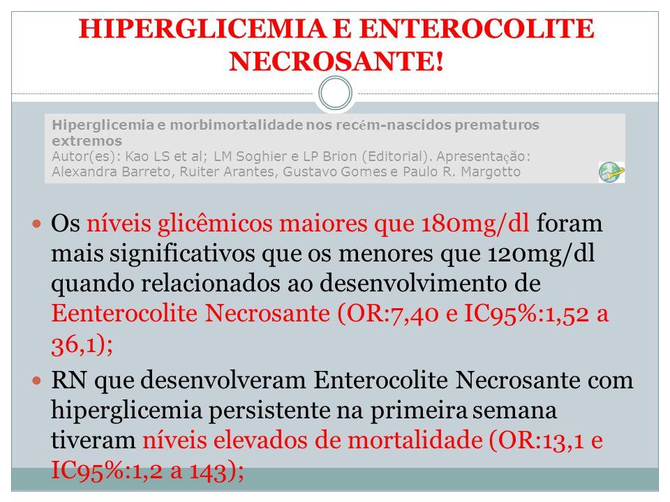HIPERGLICEMIA E ENTEROCOLITE NECROSANTE! Os níveis glicêmicos maiores que 180mg/dl foram mais significativos que os menores que 120mg/dl quando relaci