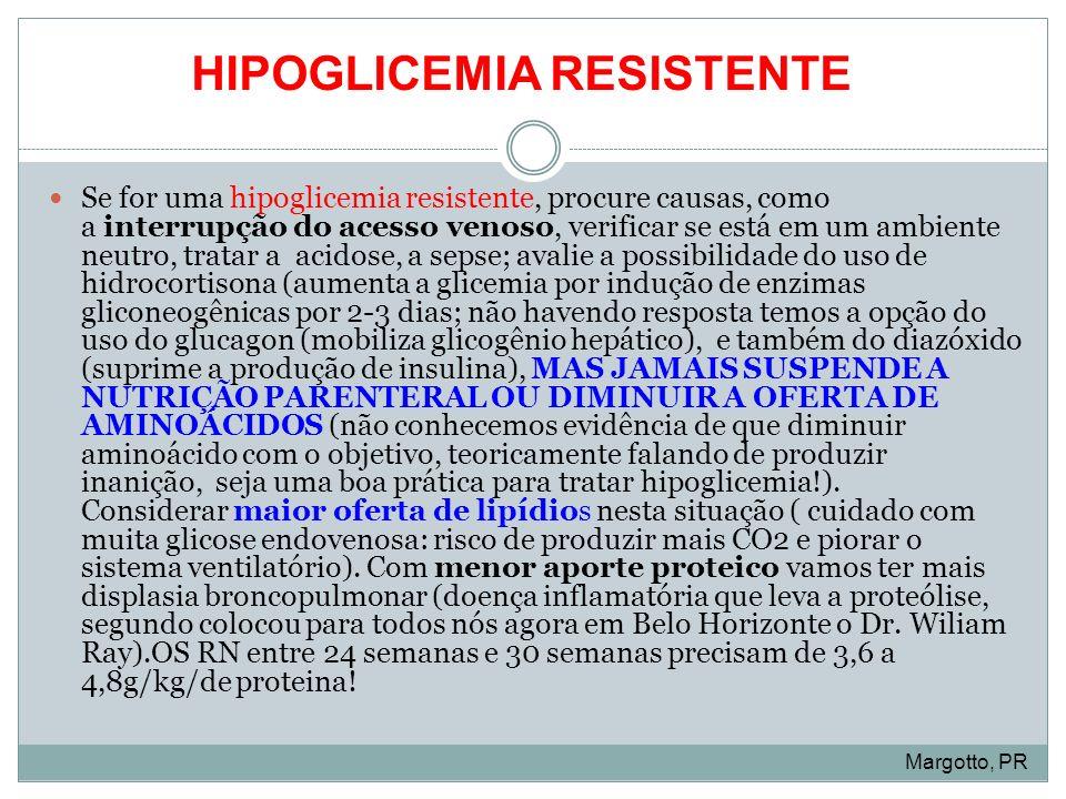 Se for uma hipoglicemia resistente, procure causas, como a interrupção do acesso venoso, verificar se está em um ambiente neutro, tratar a acidose, a