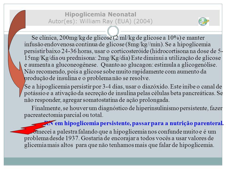 Se clínica, 200mg/kg de glicose (2 ml/kg de glicose a 10%) e manter infusão endovenosa continua de glicose (8mg/kg//min). Se a hipoglicemia persistir