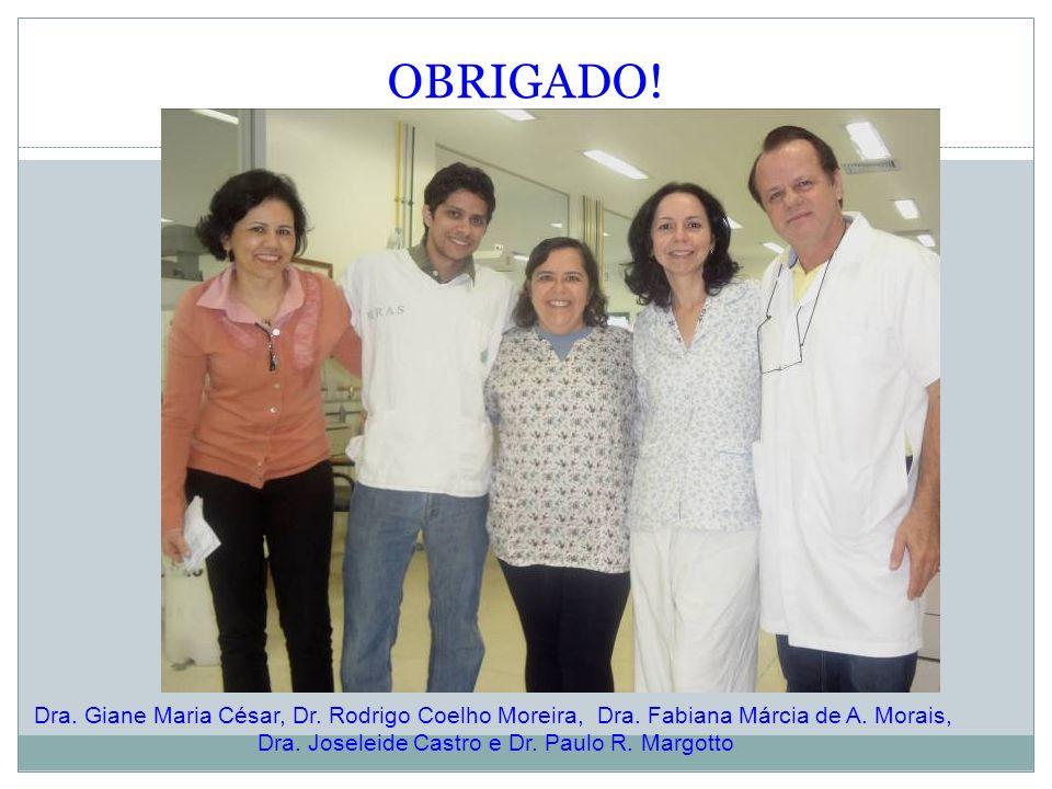 OBRIGADO! Dra. Giane Maria César, Dr. Rodrigo Coelho Moreira, Dra. Fabiana Márcia de A. Morais, Dra. Joseleide Castro e Dr. Paulo R. Margotto
