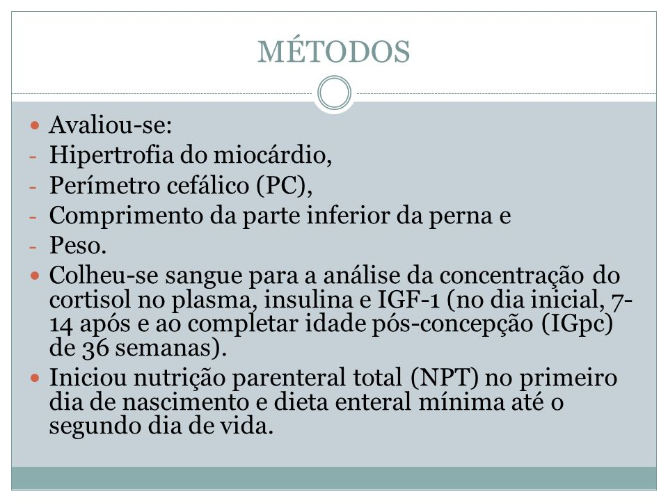 MÉTODOS Avaliou-se: - Hipertrofia do miocárdio, - Perímetro cefálico (PC), - Comprimento da parte inferior da perna e - Peso. Colheu-se sangue para a
