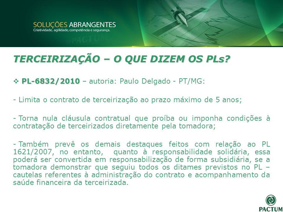 TERCEIRIZAÇÃO – O QUE DIZEM OS PLs? PL-6832/2010 PL-6832/2010 – autoria: Paulo Delgado - PT/MG: - Limita o contrato de terceirização ao prazo máximo d