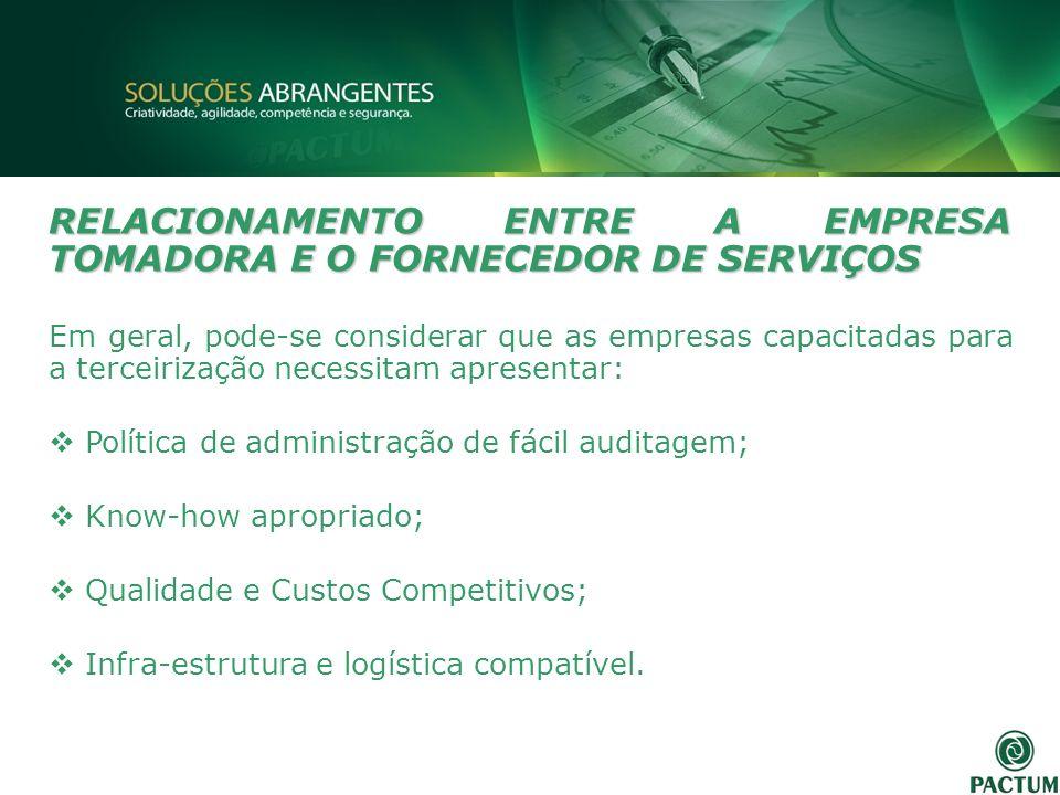 RELACIONAMENTO ENTRE A EMPRESA TOMADORA E O FORNECEDOR DE SERVIÇOS Em geral, pode-se considerar que as empresas capacitadas para a terceirização neces
