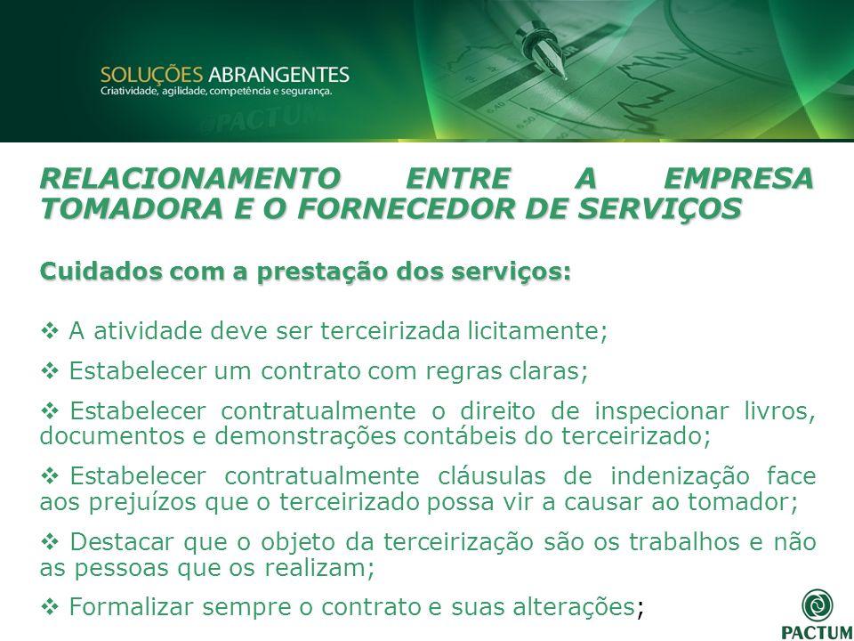 RELACIONAMENTO ENTRE A EMPRESA TOMADORA E O FORNECEDOR DE SERVIÇOS Cuidados com a prestação dos serviços: A atividade deve ser terceirizada licitament