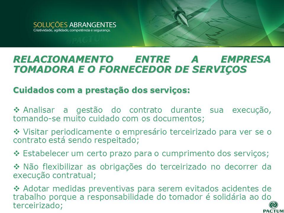 RELACIONAMENTO ENTRE A EMPRESA TOMADORA E O FORNECEDOR DE SERVIÇOS Cuidados com a prestação dos serviços: Analisar a gestão do contrato durante sua ex
