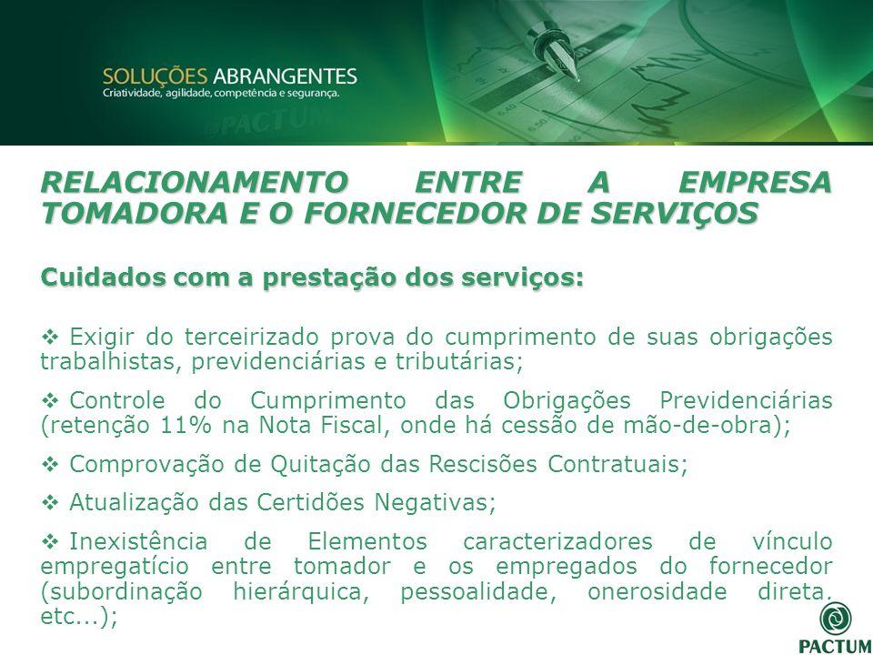 RELACIONAMENTO ENTRE A EMPRESA TOMADORA E O FORNECEDOR DE SERVIÇOS Cuidados com a prestação dos serviços: Exigir do terceirizado prova do cumprimento