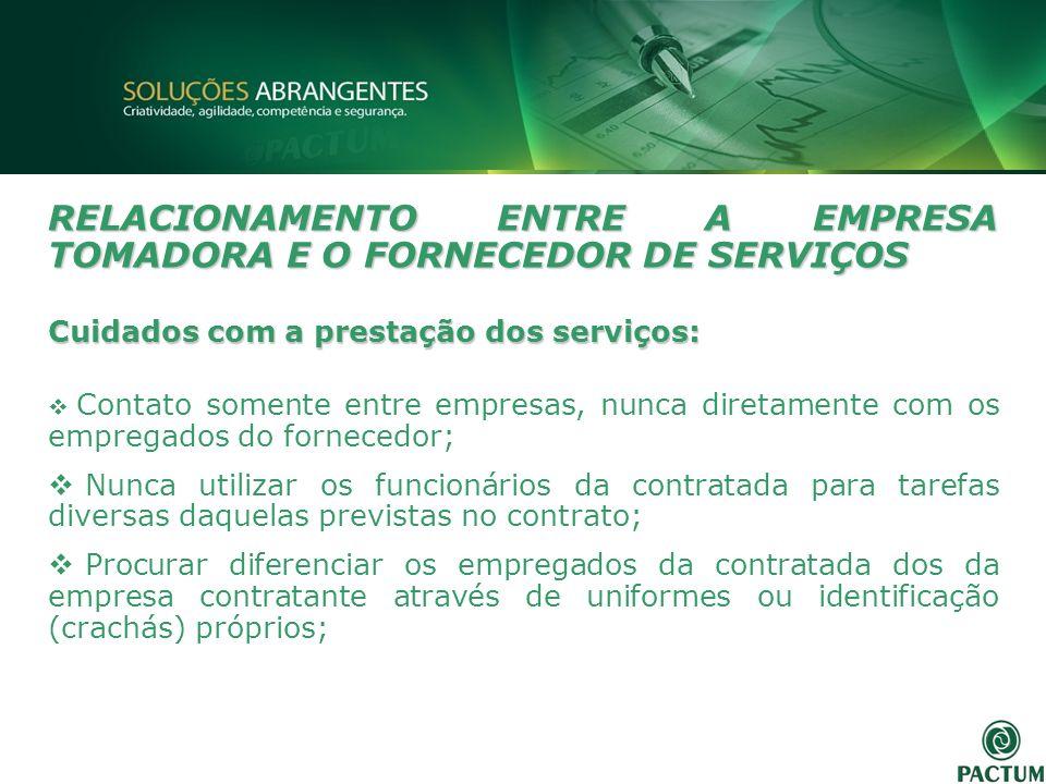 RELACIONAMENTO ENTRE A EMPRESA TOMADORA E O FORNECEDOR DE SERVIÇOS Cuidados com a prestação dos serviços: Contato somente entre empresas, nunca direta