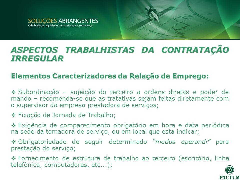 ASPECTOS TRABALHISTAS DA CONTRATAÇÃO IRREGULAR Elementos Caracterizadores da Relação de Emprego: Subordinação – sujeição do terceiro a ordens diretas
